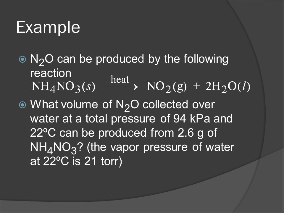 Example N 2 O can be produced by the following reaction What volume of N 2 O collected over water at a total pressure of 94 kPa and 22ºC can be produc