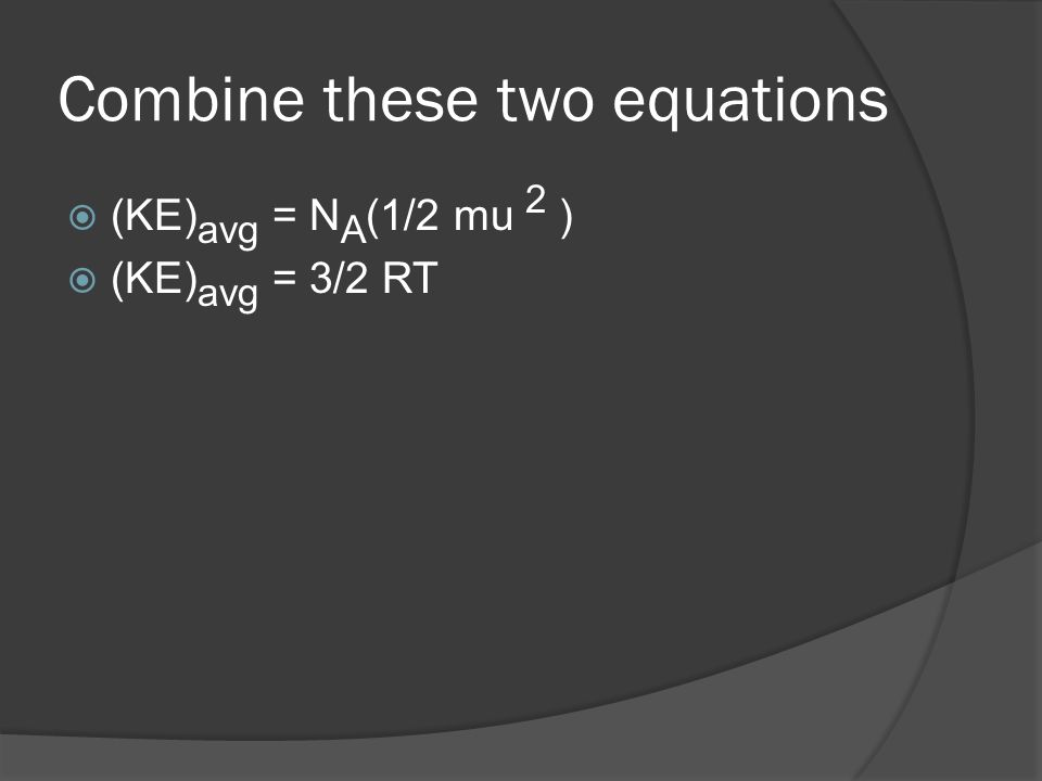Combine these two equations (KE) avg = N A (1/2 mu 2 ) (KE) avg = 3/2 RT