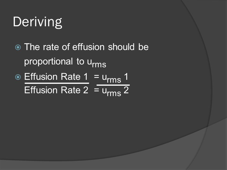 Deriving The rate of effusion should be proportional to u rms Effusion Rate 1 = u rms 1 Effusion Rate 2 = u rms 2