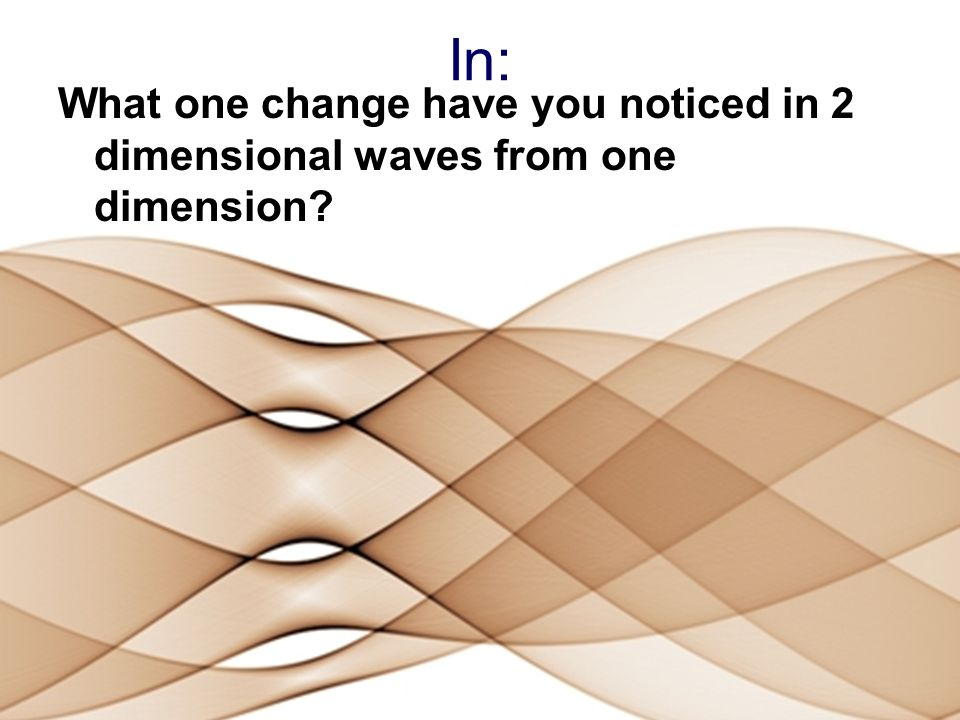 In: What one change have you noticed in 2 dimensional waves from one dimension?