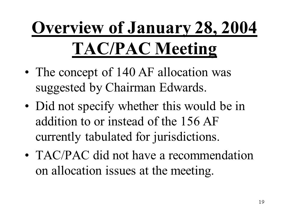 19 Overview of January 28, 2004 TAC/PAC Meeting The concept of 140 AF allocation was suggested by Chairman Edwards.
