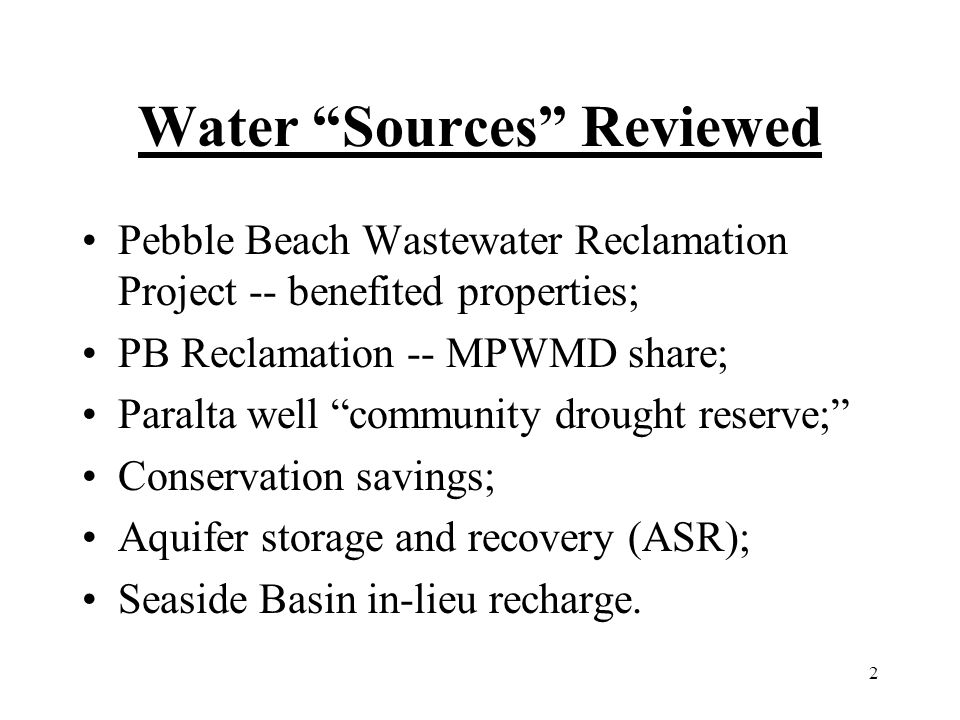 2 Water Sources Reviewed Pebble Beach Wastewater Reclamation Project -- benefited properties; PB Reclamation -- MPWMD share; Paralta well community dr