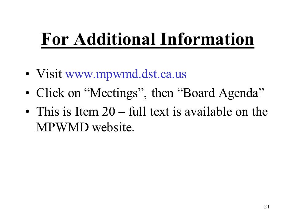 21 For Additional Information Visit www.mpwmd.dst.ca.us Click on Meetings, then Board Agenda This is Item 20 – full text is available on the MPWMD web