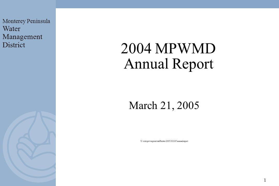 Monterey Peninsula Water Management District 1 2004 MPWMD Annual Report March 21, 2005 U:\rick\powerpoint\staffnotes\2005\032105\annualreport