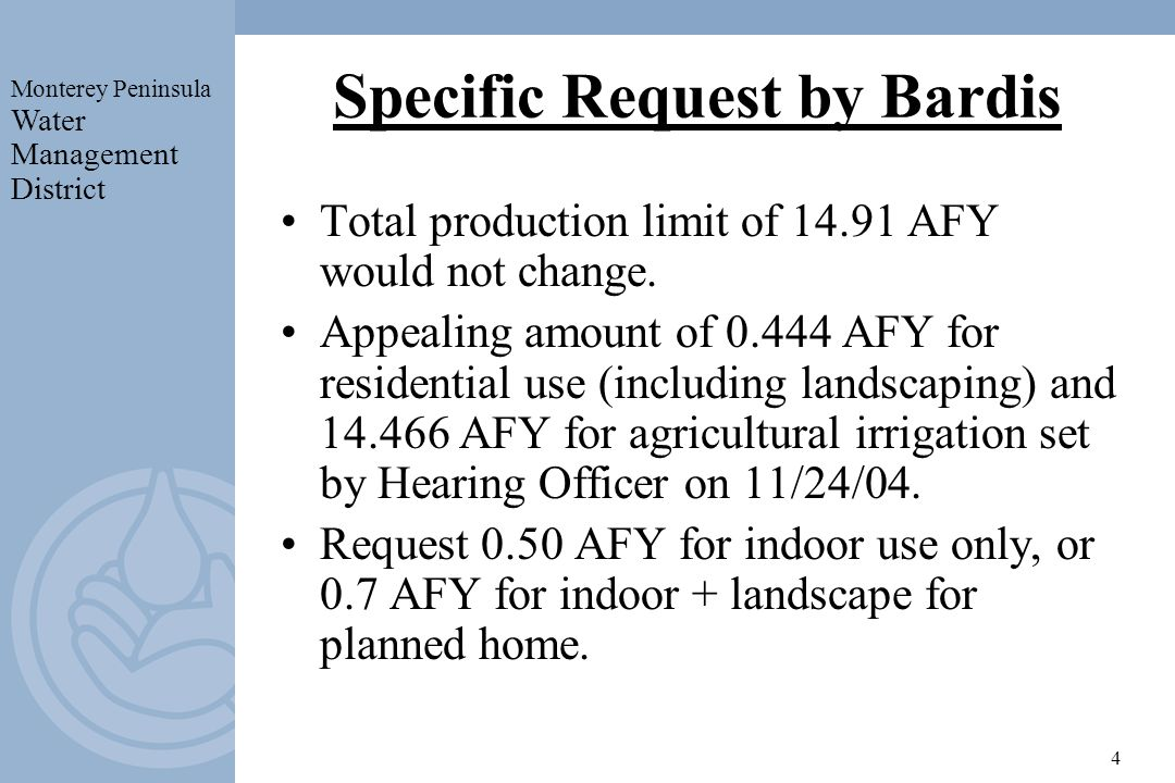 4 Specific Request by Bardis Total production limit of 14.91 AFY would not change.