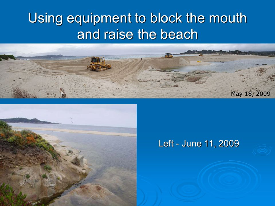 Using equipment to block the mouth and raise the beach Left - June 11, 2009