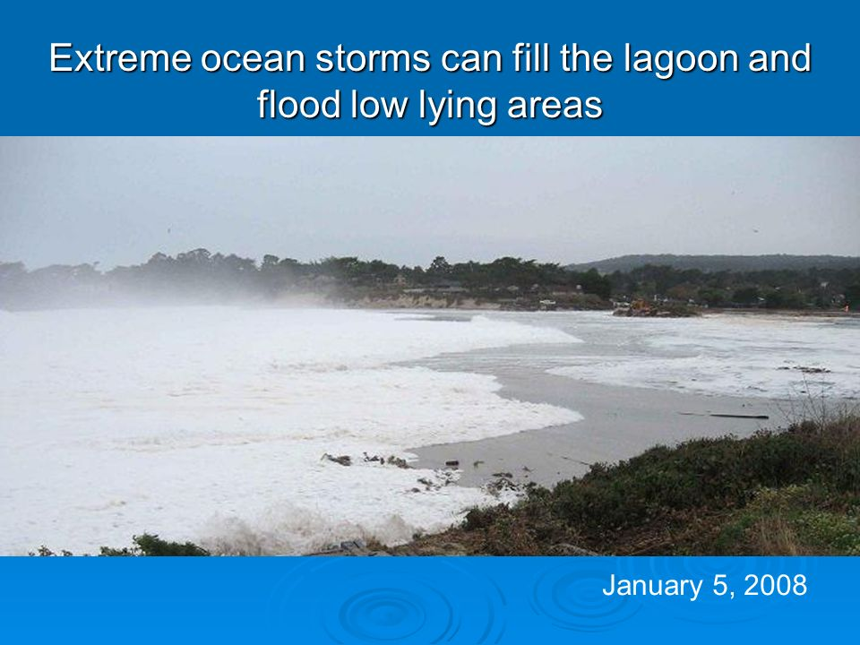 Extreme ocean storms can fill the lagoon and flood low lying areas January 5, 2008