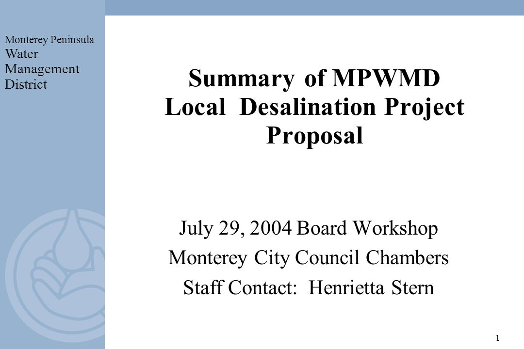 Monterey Peninsula Water Management District 1 Summary of MPWMD Local Desalination Project Proposal July 29, 2004 Board Workshop Monterey City Council