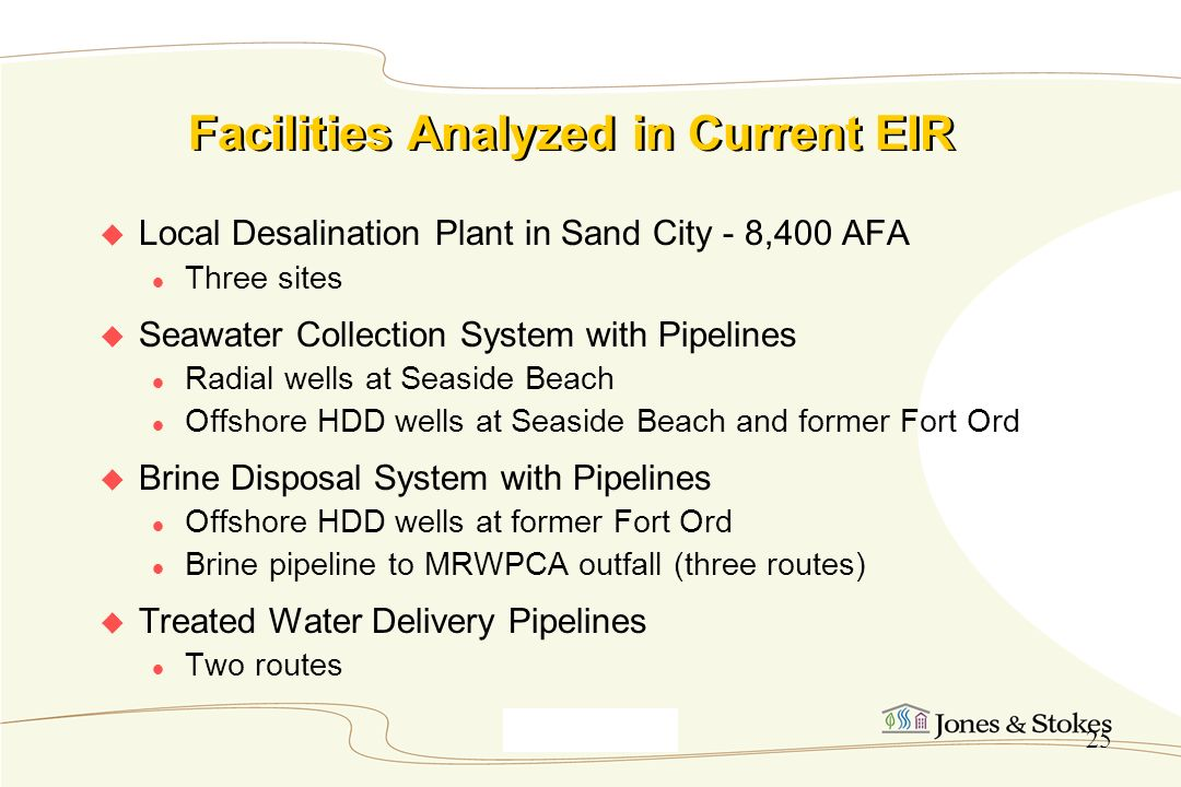 Monterey9_30_00 25 Facilities Analyzed in Current EIR Local Desalination Plant in Sand City - 8,400 AFA Three sites Seawater Collection System with Pi