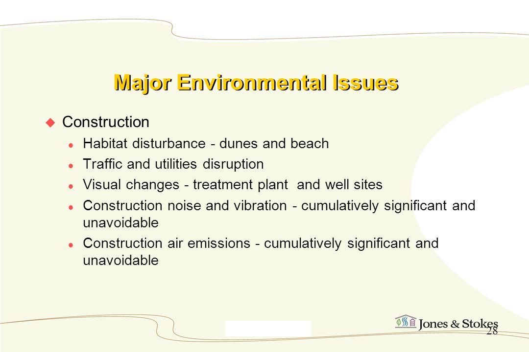 Monterey9_30_00 28 Major Environmental Issues Construction Habitat disturbance - dunes and beach Traffic and utilities disruption Visual changes - tre