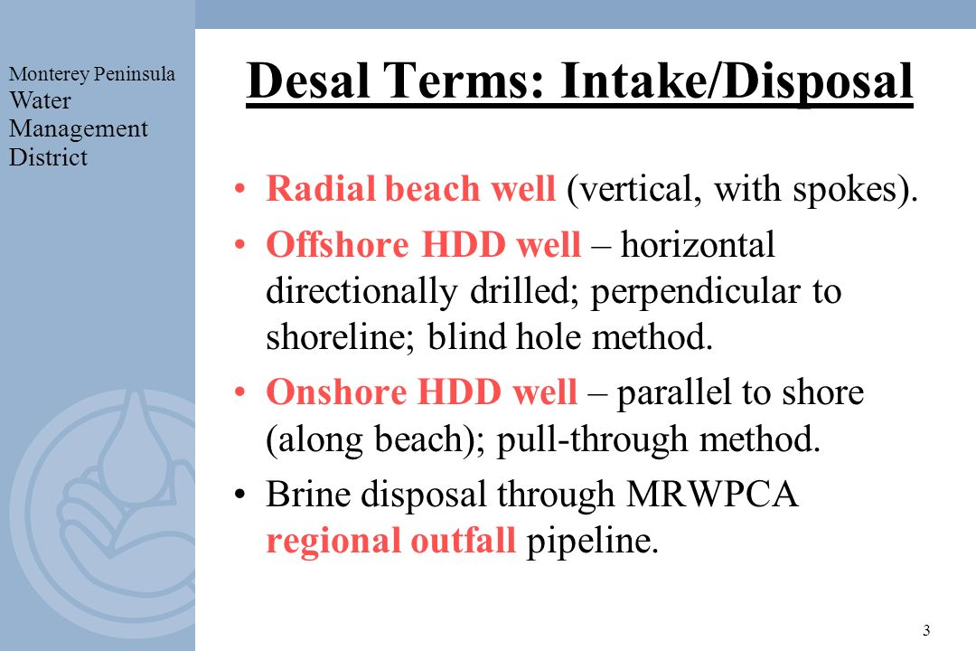 Monterey Peninsula Water Management District 3 Desal Terms: Intake/Disposal Radial beach well (vertical, with spokes). Offshore HDD well – horizontal