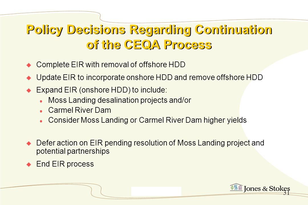 Monterey9_30_00 31 Policy Decisions Regarding Continuation of the CEQA Process Complete EIR with removal of offshore HDD Update EIR to incorporate ons