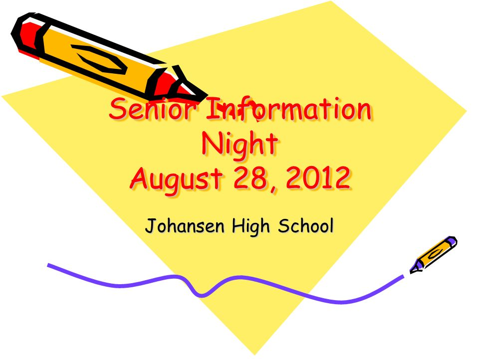 Senior Information Night August 28, 2012 Johansen High School