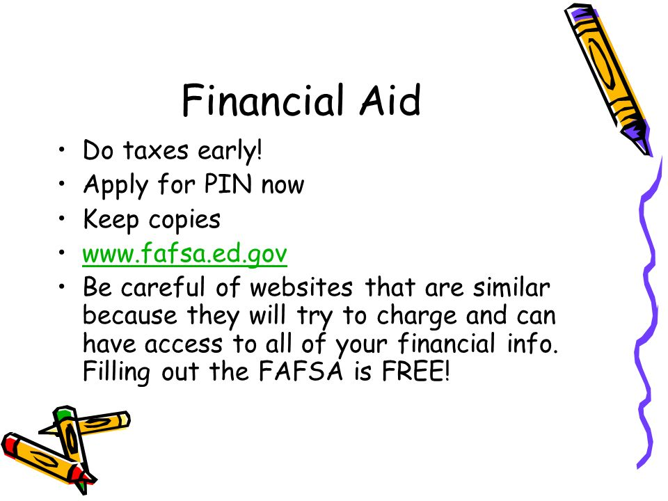 Financial Aid Do taxes early.