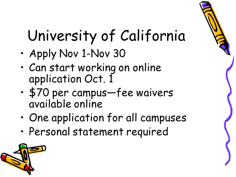 University of California Apply Nov 1-Nov 30 Can start working on online application Oct.
