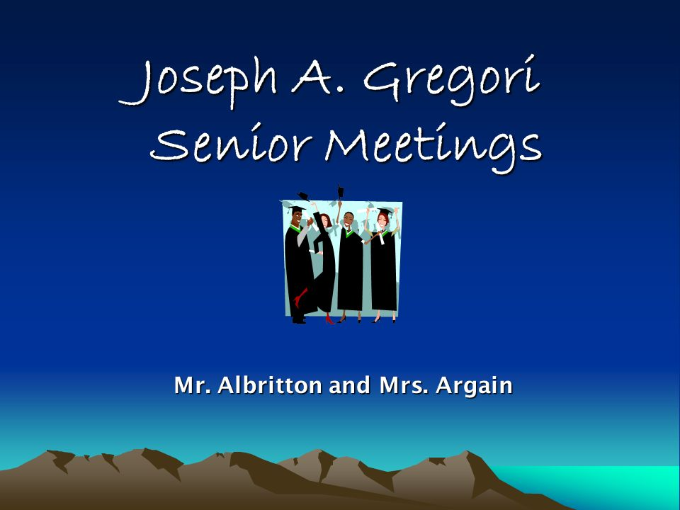 Joseph A. Gregori Senior Meetings Mr. Albritton and Mrs. Argain Mr. Albritton and Mrs. Argain