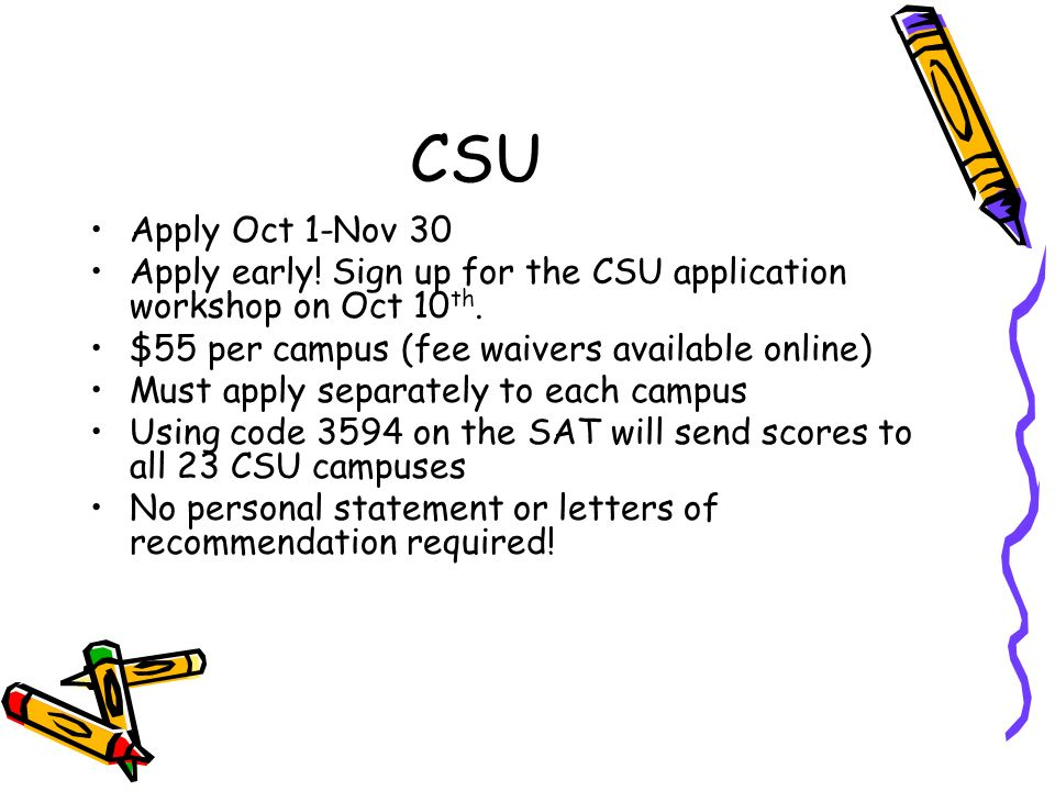 CSU Apply Oct 1-Nov 30 Apply early.Sign up for the CSU application workshop on Oct 10 th.