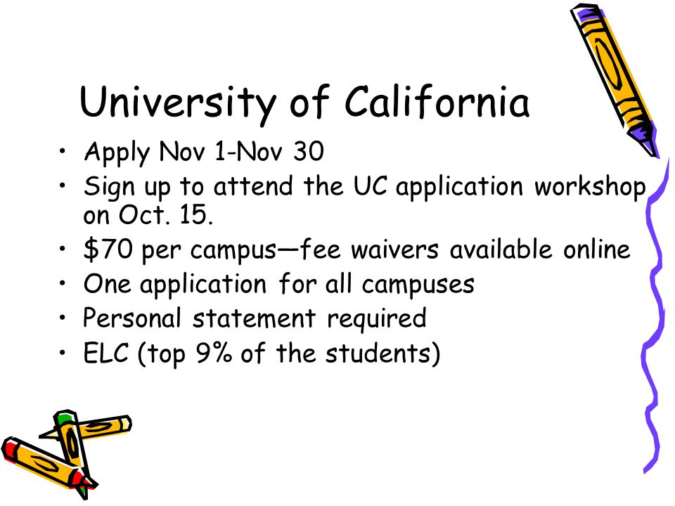 University of California Apply Nov 1-Nov 30 Sign up to attend the UC application workshop on Oct.