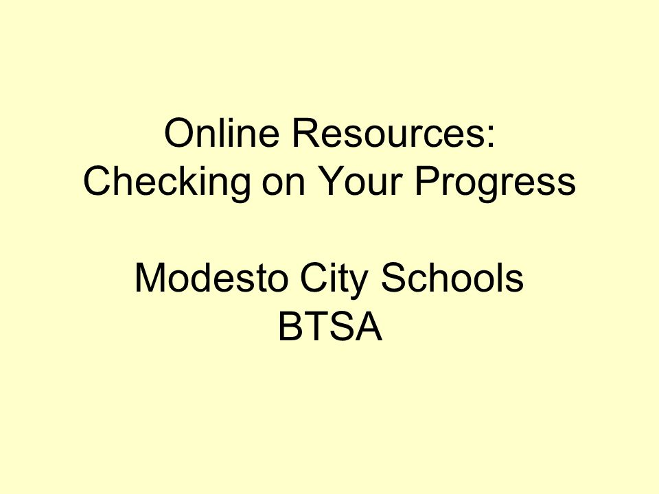 Online Resources: Checking on Your Progress Modesto City Schools BTSA