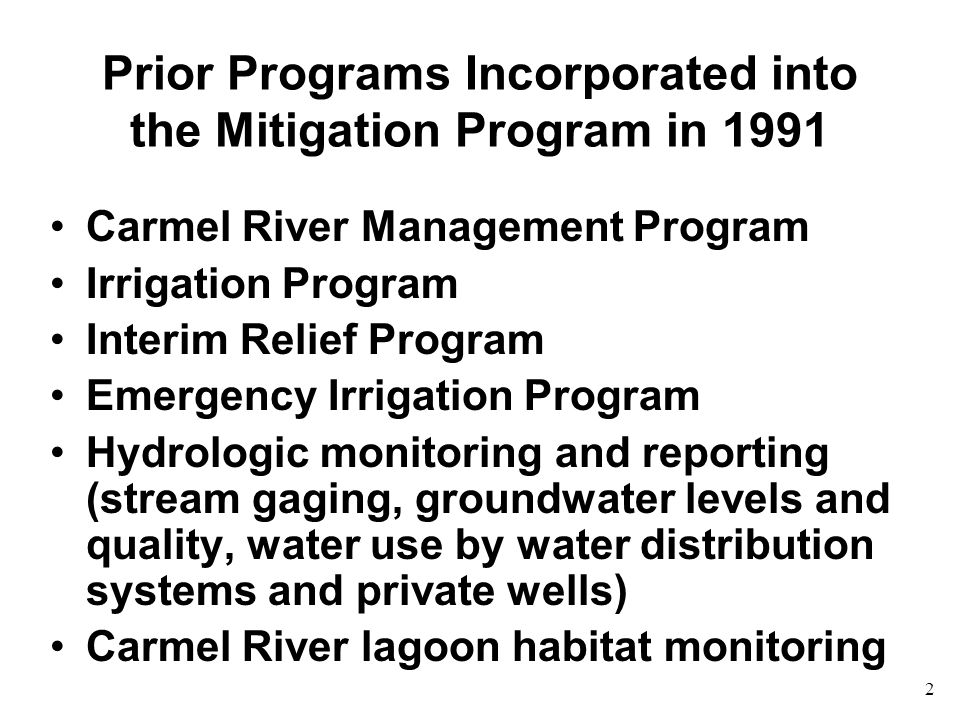 3 Direct Measures Fish rescue, rearing, habitat improvement Streambank and channel restoration Irrigation of Carmel River riparian corridor Vegetation management/modification and augmentation Seaside basin injection/recovery