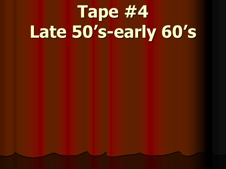 Tape #4 Late 50s-early 60s