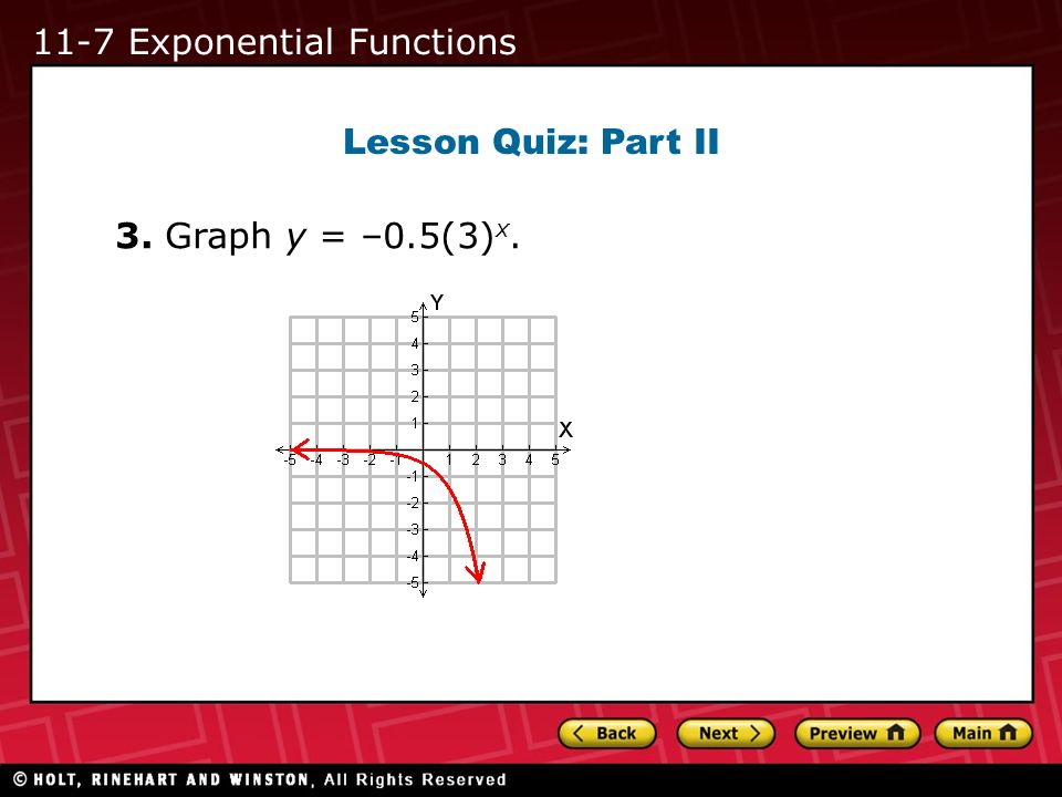 Lesson Quiz: Part II 3. Graph y = –0.5(3) x. 11-7 Exponential Functions