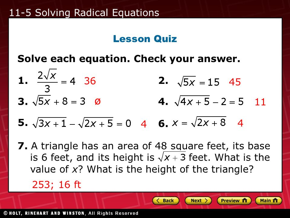 Lesson Quiz Solve each equation. Check your answer. 1. 3. 5. 2. 4. 6. 36 45 ø 11 4 4 7. A triangle has an area of 48 square feet, its base is 6 feet,