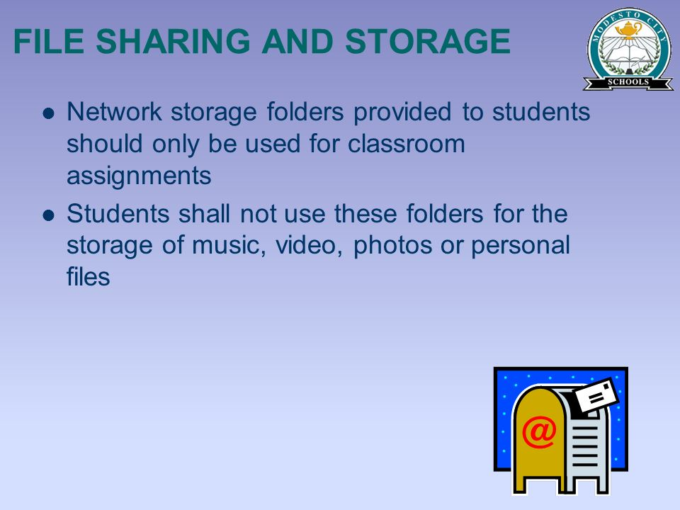 FILE SHARING AND STORAGE Network storage folders provided to students should only be used for classroom assignments Students shall not use these folde