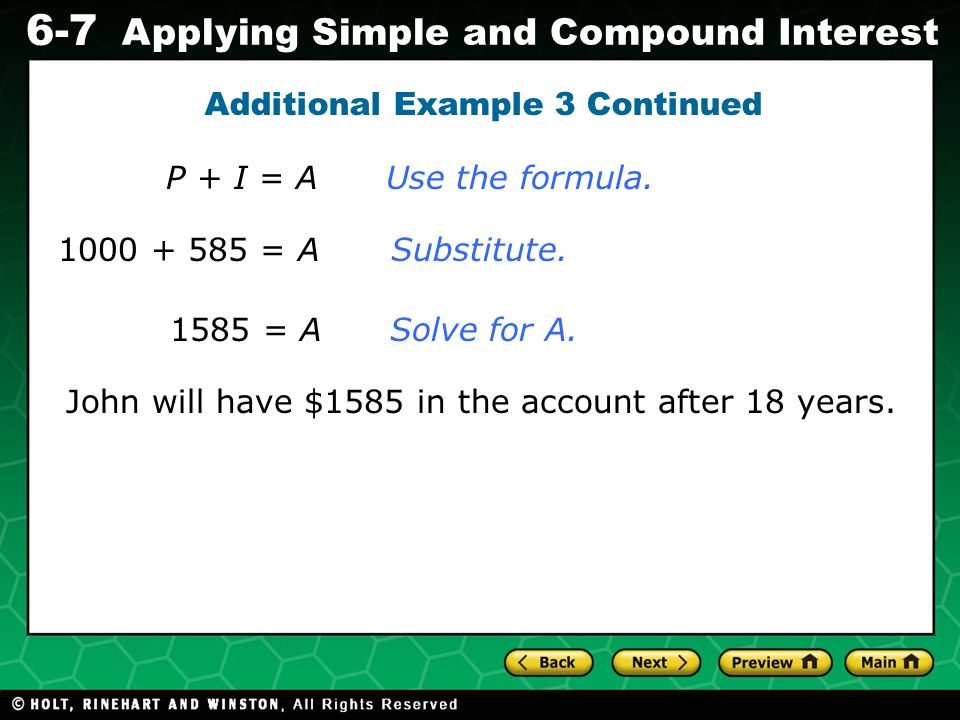 Evaluating Algebraic Expressions 6-7 Applying Simple and Compound Interest P + I = AUse the formula. 1000 + 585 = A Substitute. 1585 = A Solve for A.