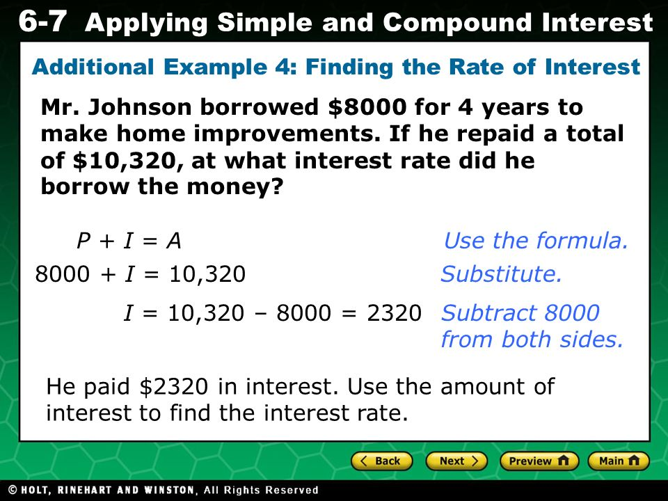 Evaluating Algebraic Expressions 6-7 Applying Simple and Compound Interest Mr. Johnson borrowed $8000 for 4 years to make home improvements. If he rep