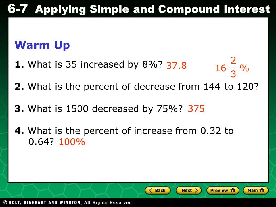 Evaluating Algebraic Expressions 6-7 Applying Simple and Compound Interest Warm Up 1. What is 35 increased by 8%? 2. What is the percent of decrease f