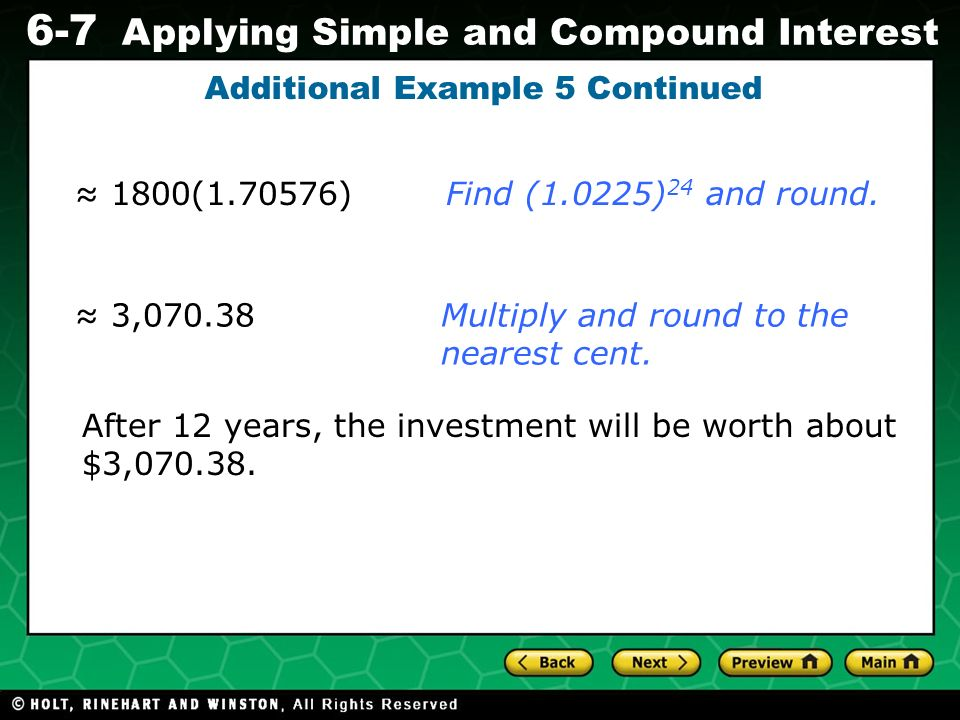 Evaluating Algebraic Expressions 6-7 Applying Simple and Compound Interest Additional Example 5 Continued After 12 years, the investment will be worth