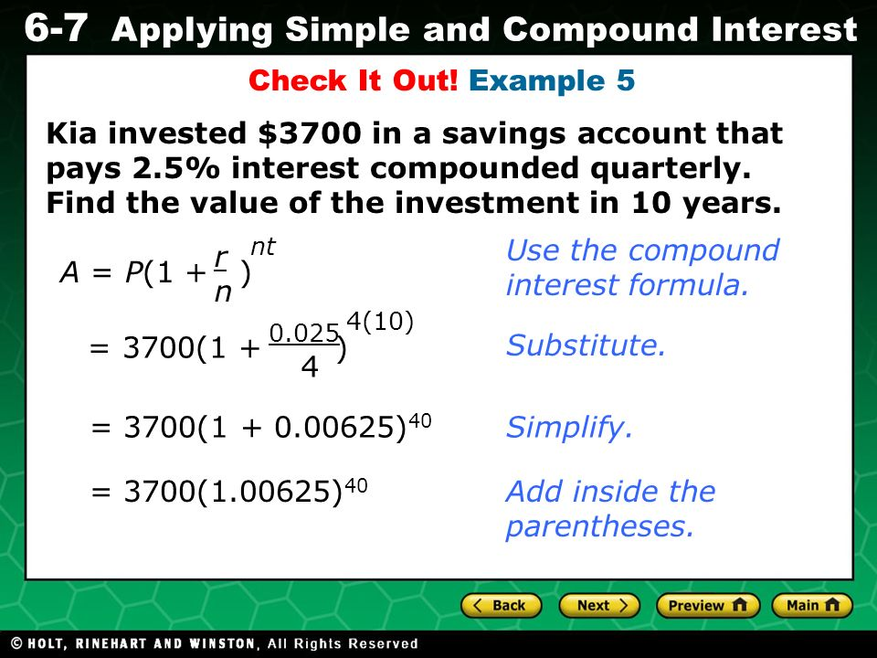 Evaluating Algebraic Expressions 6-7 Applying Simple and Compound Interest Kia invested $3700 in a savings account that pays 2.5% interest compounded