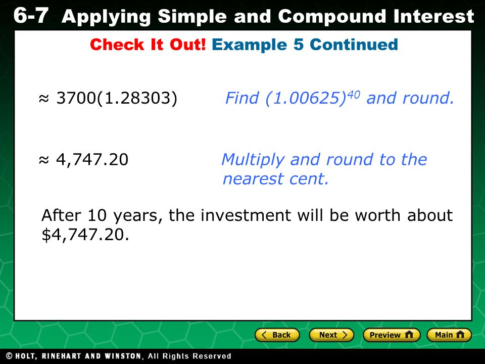 Evaluating Algebraic Expressions 6-7 Applying Simple and Compound Interest Check It Out! Example 5 Continued After 10 years, the investment will be wo