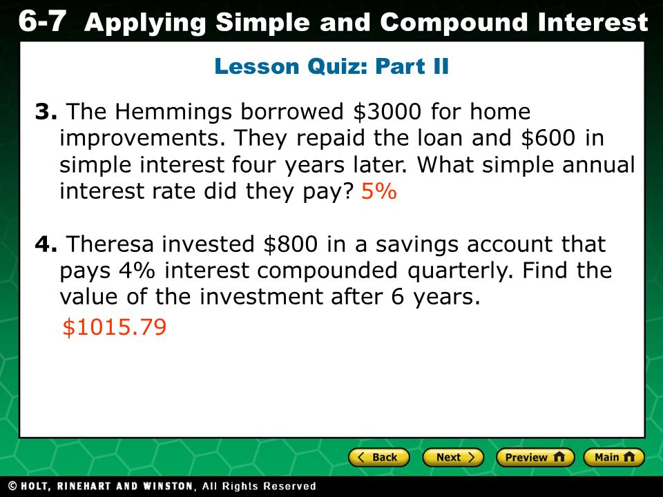 Evaluating Algebraic Expressions 6-7 Applying Simple and Compound Interest Lesson Quiz: Part II 3. The Hemmings borrowed $3000 for home improvements.