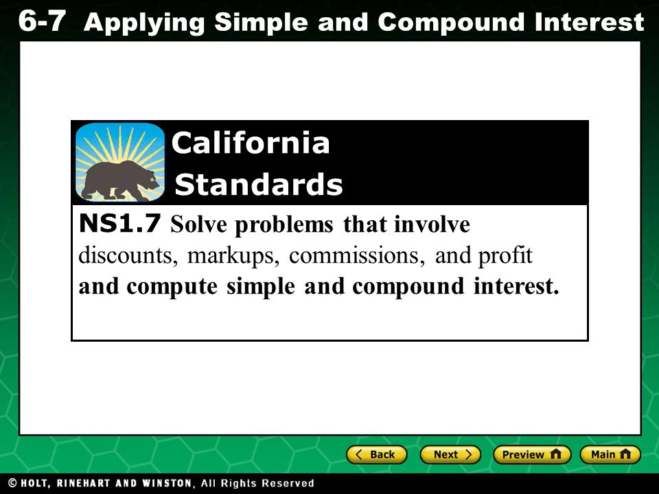 Evaluating Algebraic Expressions 6-7 Applying Simple and Compound Interest NS1.7 Solve problems that involve discounts, markups, commissions, and prof