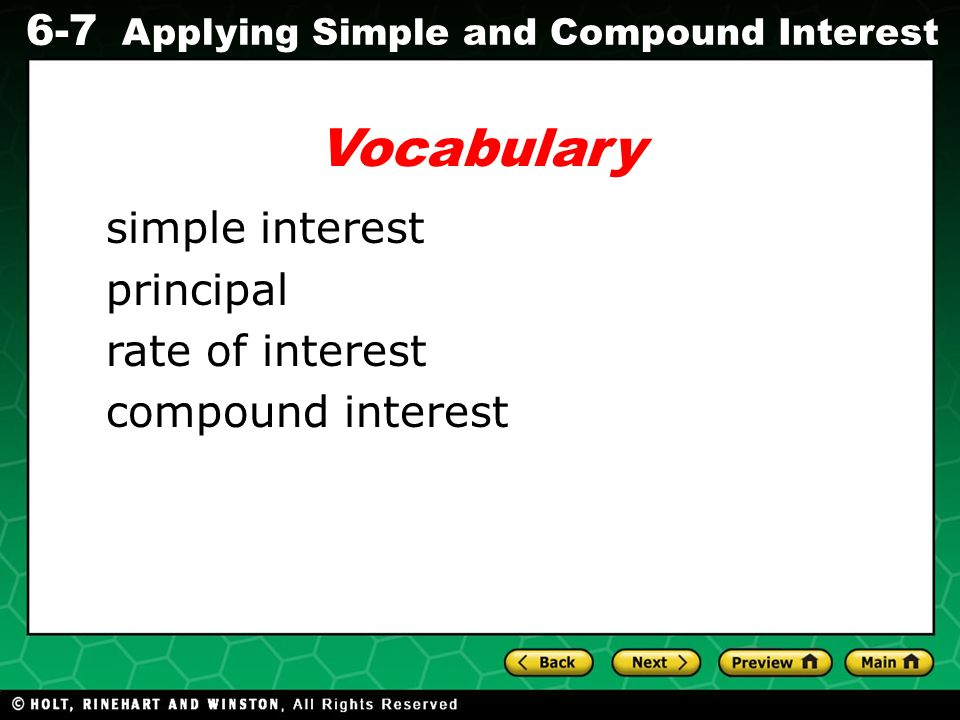 Evaluating Algebraic Expressions 6-7 Applying Simple and Compound Interest Vocabulary simple interest principal rate of interest compound interest