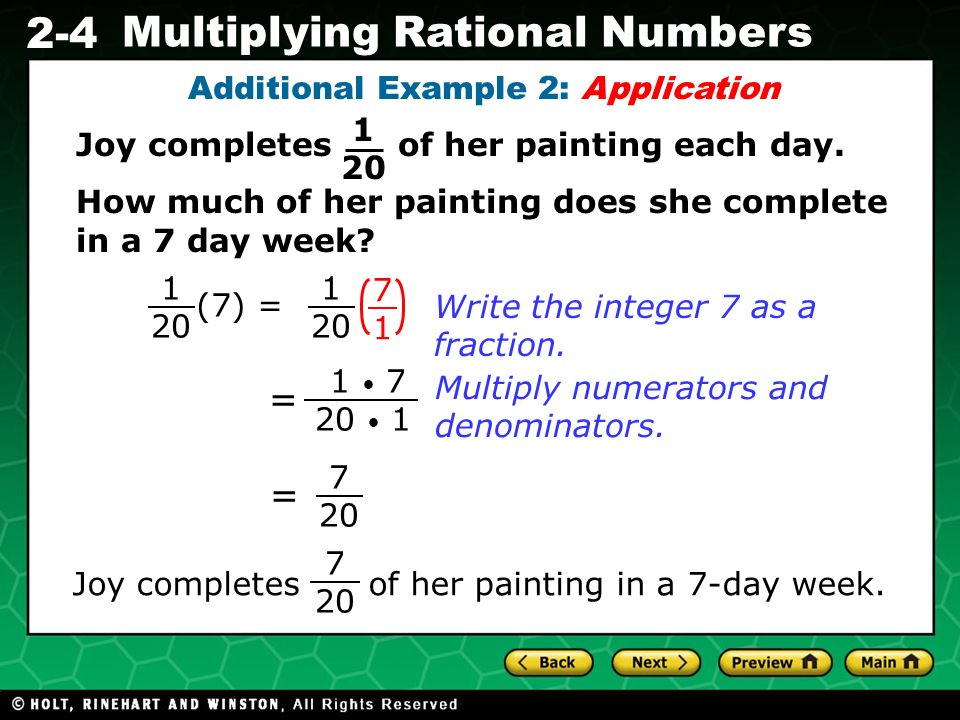 Evaluating Algebraic Expressions 2-4 Multiplying Rational Numbers Joy completes of her painting each day. How much of her painting does she complete i