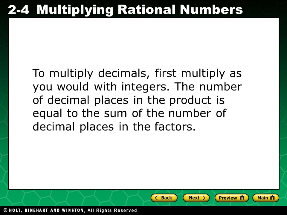 Evaluating Algebraic Expressions 2-4 Multiplying Rational Numbers To multiply decimals, first multiply as you would with integers. The number of decim