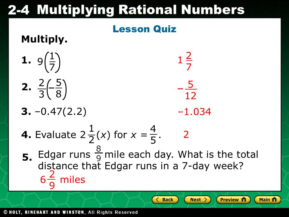 Evaluating Algebraic Expressions 2-4 Multiplying Rational Numbers 4. Evaluate 2 (x) for x =. 1. Lesson Quiz Multiply. –1.034 2. 5858 2323 – 1717 9 3.