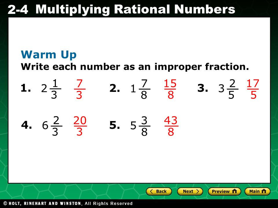 Evaluating Algebraic Expressions 2-4 Multiplying Rational Numbers Warm Up Write each number as an improper fraction. 1. 1 3 2 7 3 2. 7 8 1 15 8 3. 2 5