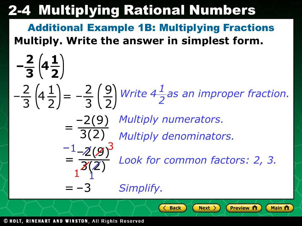 Evaluating Algebraic Expressions 2-4 Multiplying Rational Numbers –2(9) 3(2) = = 3 1 Simplify. –3 = Multiply numerators. Multiply denominators. Look f