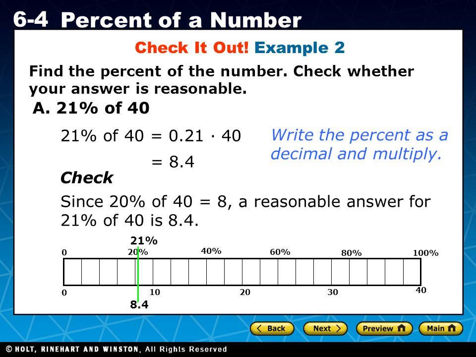 Holt CA Course 1 6-4 Percent of a Number Find the percent of the number. Check whether your answer is reasonable. Check It Out! Example 2 A. 21% of 40