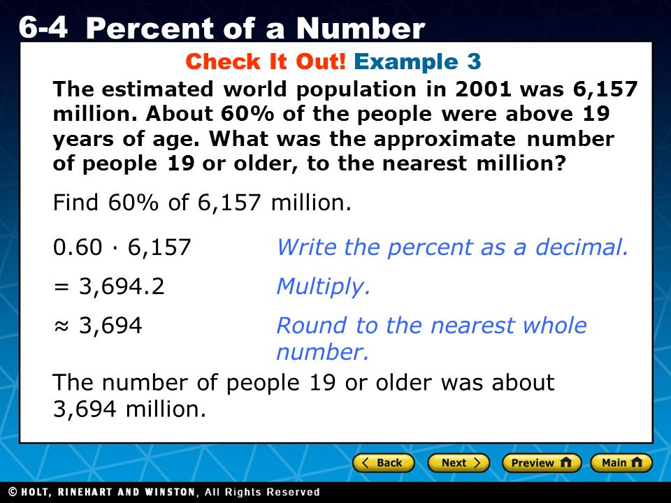 Holt CA Course 1 6-4 Percent of a Number Check It Out! Example 3 The estimated world population in 2001 was 6,157 million. About 60% of the people wer