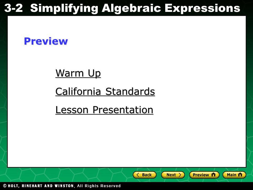 Simplifying Algebraic Expressions Evaluating Algebraic Expressions 3-2 Warm Up Warm Up California Standards California Standards Lesson Presentation L
