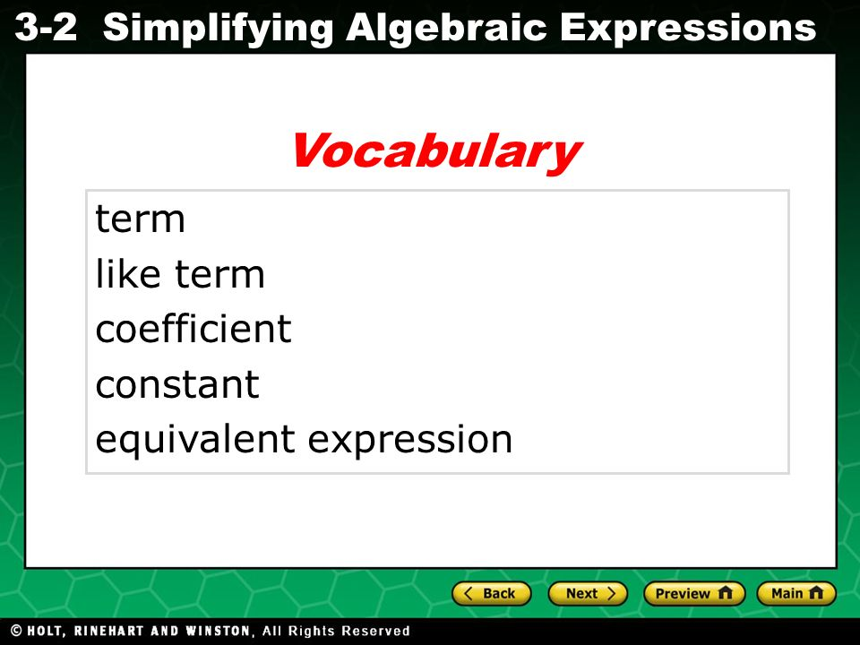 Simplifying Algebraic Expressions Evaluating Algebraic Expressions 3-2 Vocabulary term like term coefficient constant equivalent expression
