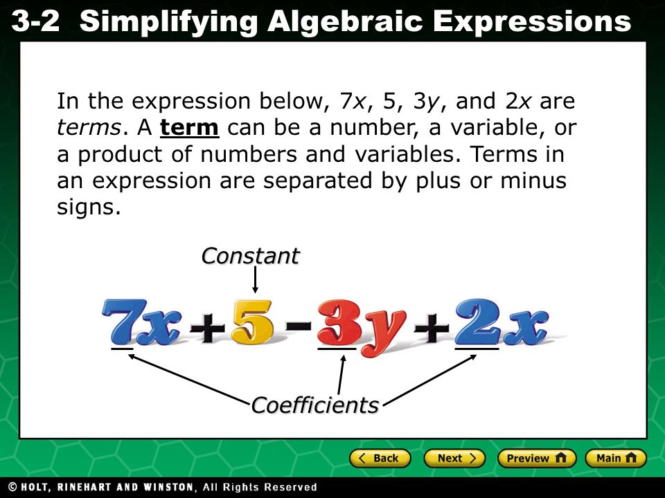 Simplifying Algebraic Expressions Evaluating Algebraic Expressions 3-2 In the expression below, 7x, 5, 3y, and 2x are terms. A term can be a number, a