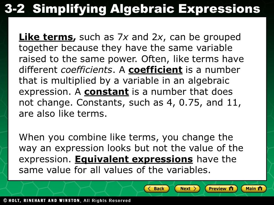 Simplifying Algebraic Expressions Evaluating Algebraic Expressions 3-2 Like terms, such as 7x and 2x, can be grouped together because they have the sa