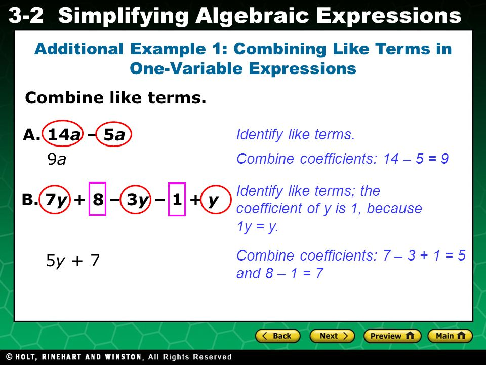 Simplifying Algebraic Expressions Evaluating Algebraic Expressions 3-2 Combine like terms. Additional Example 1: Combining Like Terms in One-Variable