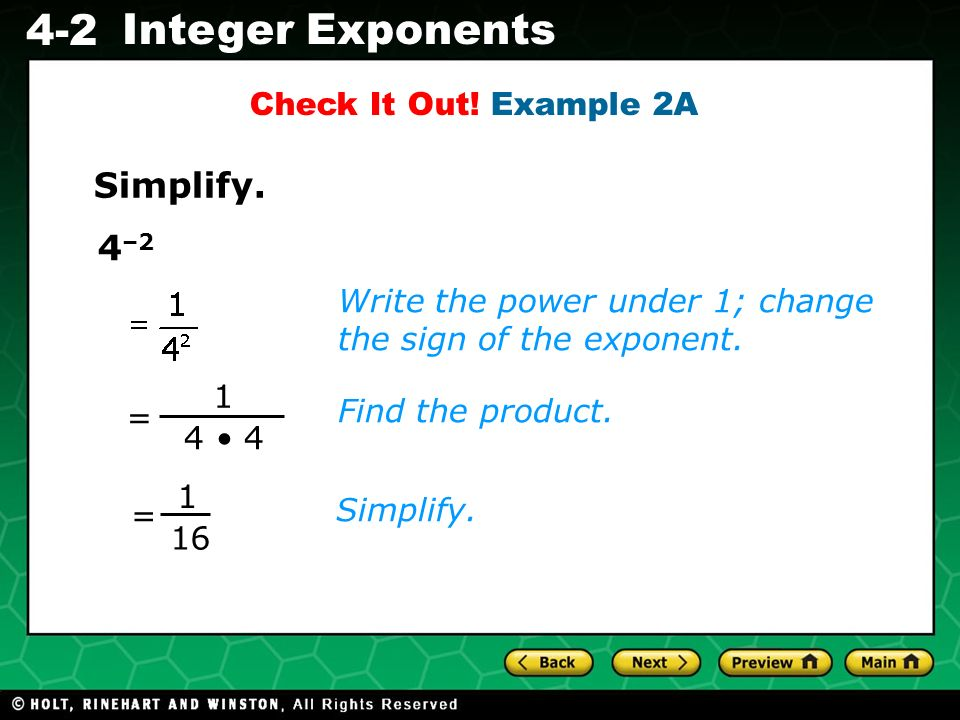 Evaluating Algebraic Expressions 4-2 Integer Exponents 4 –2 Write the power under 1; change the sign of the exponent. Check It Out! Example 2A Simplif